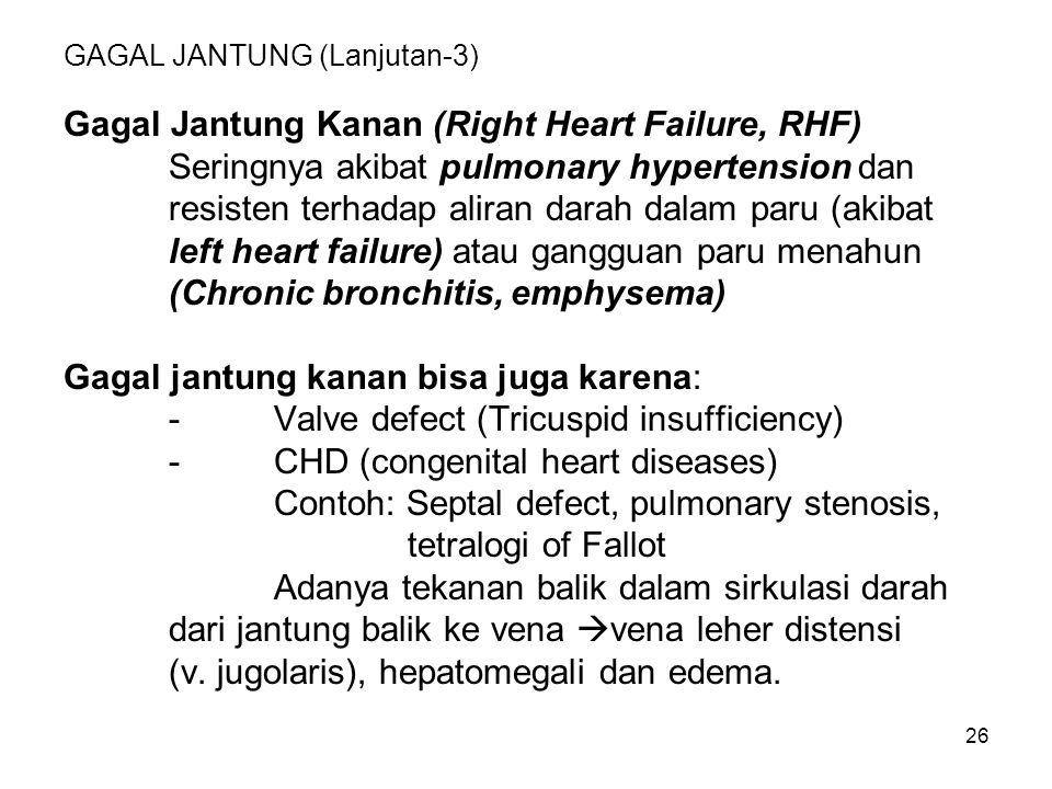 26 GAGAL JANTUNG (Lanjutan-3) Gagal Jantung Kanan (Right Heart Failure, RHF) Seringnya akibat pulmonary hypertension dan resisten terhadap aliran dara