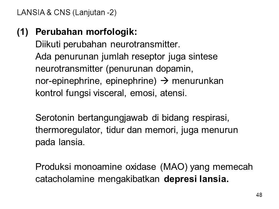 48 LANSIA & CNS (Lanjutan -2) (1)Perubahan morfologik: Diikuti perubahan neurotransmitter. Ada penurunan jumlah reseptor juga sintese neurotransmitter