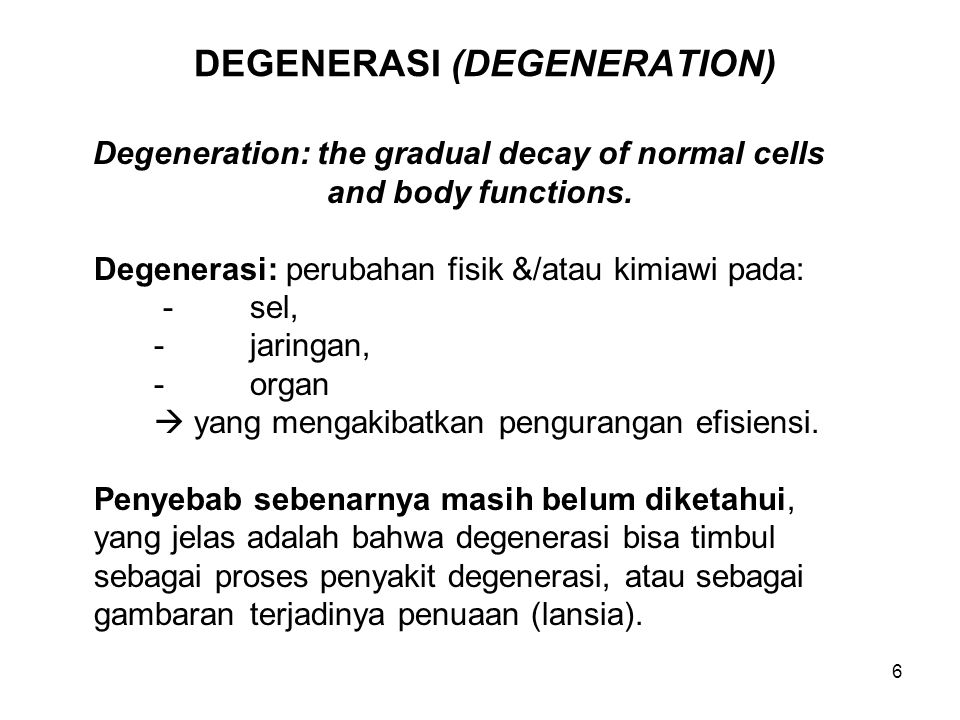 7 DEGENERASI (DEGENERATION) (Lanjutan) Penyebab lain-lain: -injury, (cedera) -reduced blood supply, (pengurangan suplei darah) -poisoning (alcohol, chemical, toxin) (keracunan) -diet deficient in specific vitamin.