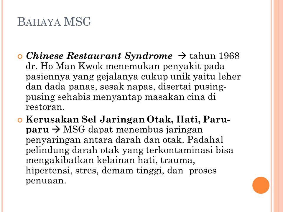 B AHAYA MSG Chinese Restaurant Syndrome  tahun 1968 dr. Ho Man Kwok menemukan penyakit pada pasiennya yang gejalanya cukup unik yaitu leher dan dada