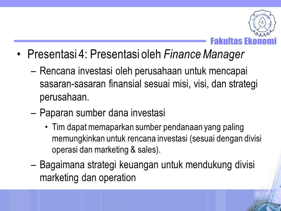 Presentasi 4: Presentasi oleh Finance Manager –Rencana investasi oleh perusahaan untuk mencapai sasaran-sasaran finansial sesuai misi, visi, dan strat