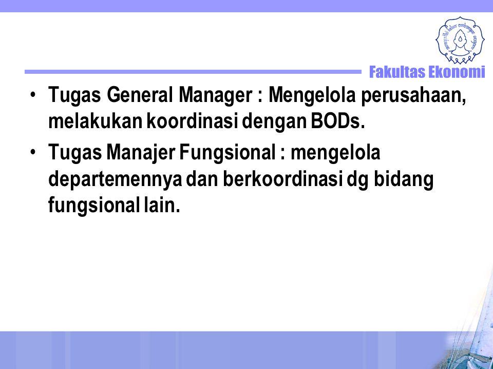 Tugas General Manager : Mengelola perusahaan, melakukan koordinasi dengan BODs. Tugas Manajer Fungsional : mengelola departemennya dan berkoordinasi d