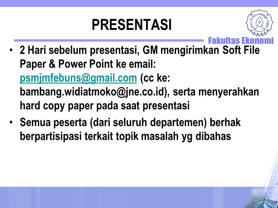 PRESENTASI 2 Hari sebelum presentasi, GM mengirimkan Soft File Paper & Power Point ke email: psmjmfebuns@gmail.com (cc ke: bambang.widiatmoko@jne.co.i