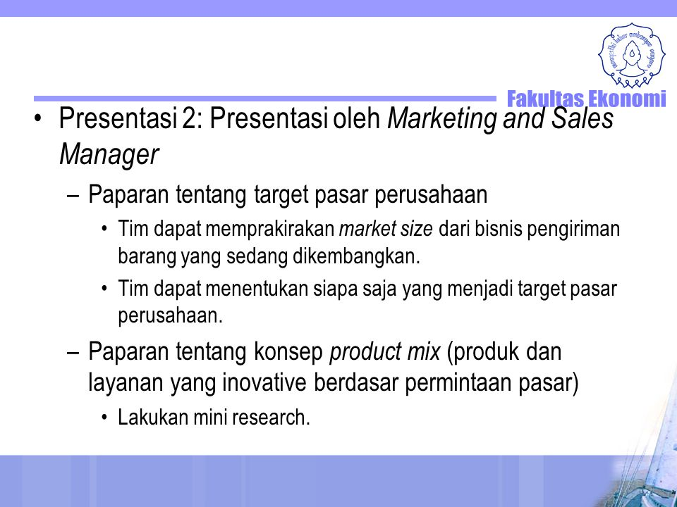 Presentasi 3: Presentasi oleh Operation and HR Manager –Paparan tentang konsep pengembangan produk bisnis pengiriman barang Tim dapat memaparkan rencana operasional untuk mewujudkan strategi bisnis perusahaan yang selaras dengan misi dan visi yang telah ditetapkan.