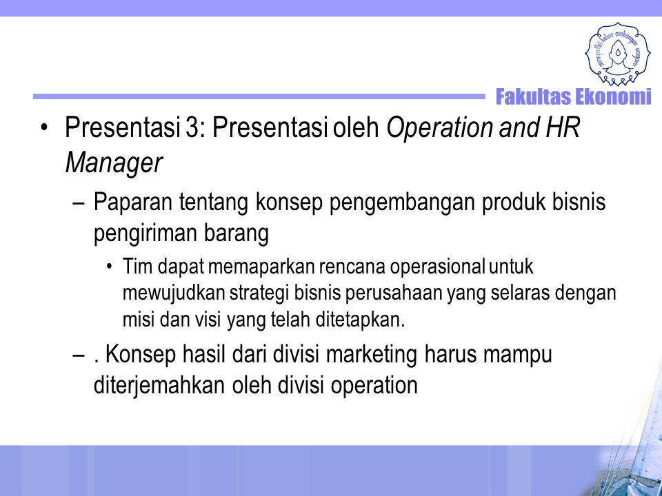 Presentasi 3: Presentasi oleh Operation and HR Manager –Paparan tentang konsep pengembangan produk bisnis pengiriman barang Tim dapat memaparkan renca