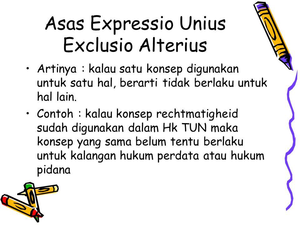 Asas Expressio Unius Exclusio Alterius Artinya : kalau satu konsep digunakan untuk satu hal, berarti tidak berlaku untuk hal lain.