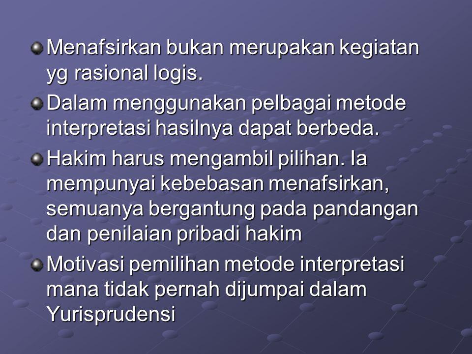 Menafsirkan bukan merupakan kegiatan yg rasional logis.