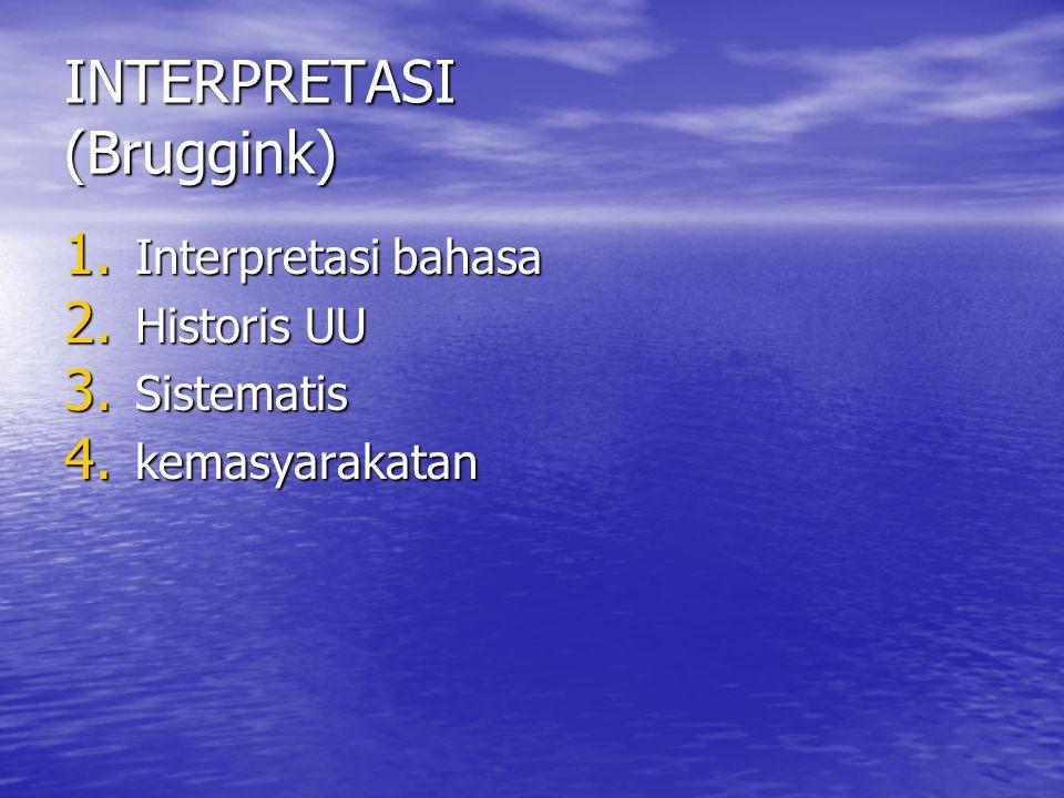 INTERPRETASI (Bruggink) 1. Interpretasi bahasa 2. Historis UU 3. Sistematis 4. kemasyarakatan