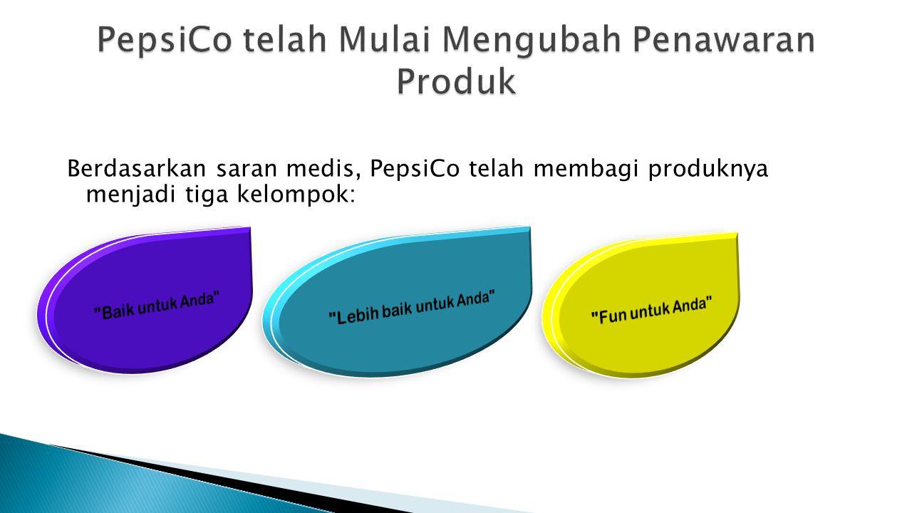 Berdasarkan saran medis, PepsiCo telah membagi produknya menjadi tiga kelompok: