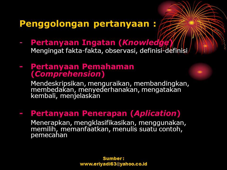 Sumber : www.eriyadi63@yahoo.co.id Penggolongan pertanyaan : -Pertanyaan Ingatan (Knowledge) Mengingat fakta-fakta, observasi, definisi-definisi -Pert