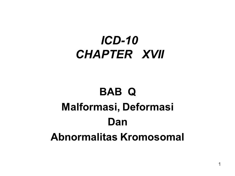 1 ICD-10 CHAPTER XVII BAB Q Malformasi, Deformasi Dan Abnormalitas Kromosomal