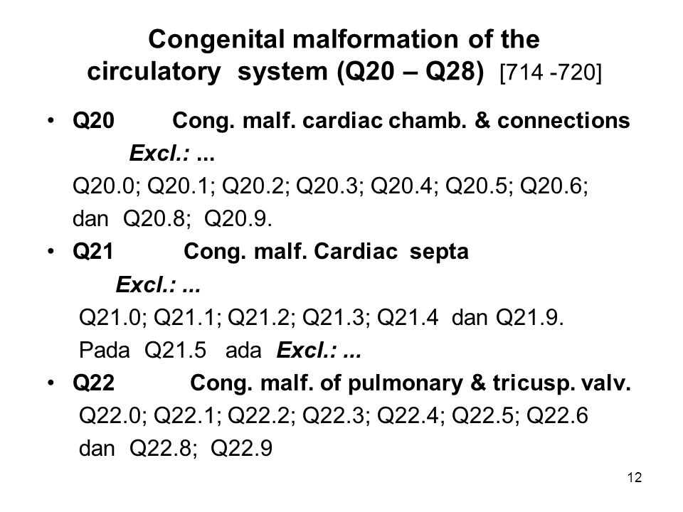 Congenital malformation of the circulatory system (Q20 – Q28) [714 -720] Q20 Cong. malf. cardiac chamb. & connections Excl.:... Q20.0; Q20.1; Q20.2; Q