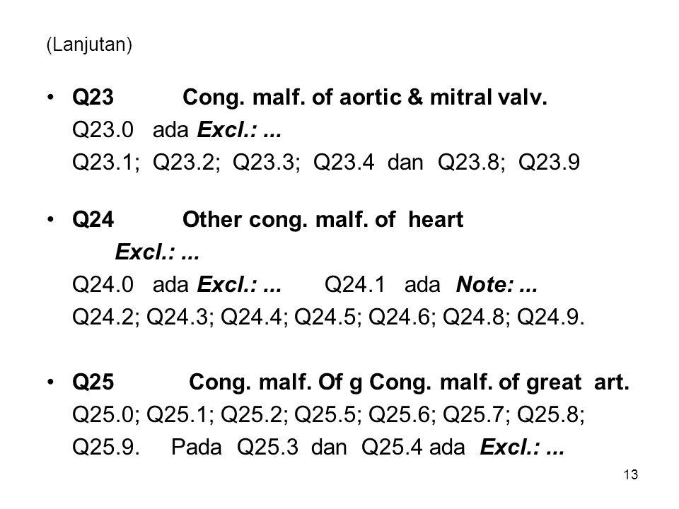 (Lanjutan) Q23Cong. malf. of aortic & mitral valv. Q23.0 ada Excl.:... Q23.1; Q23.2; Q23.3; Q23.4 dan Q23.8; Q23.9 Q24Other cong. malf. of heart Excl.