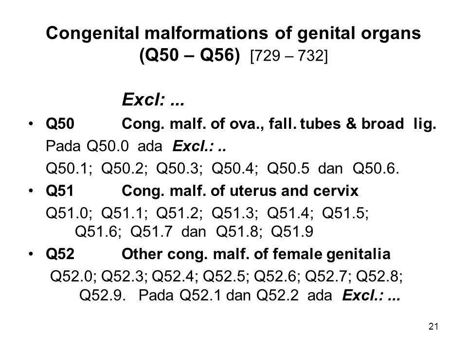 Congenital malformations of genital organs (Q50 – Q56) [729 – 732] Excl:... Q50Cong. malf. of ova., fall. tubes & broad lig. Pada Q50.0 ada Excl.:.. Q