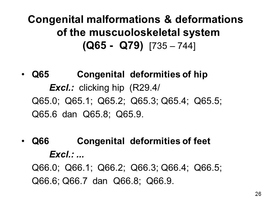 Congenital malformations & deformations of the muscuoloskeletal system (Q65 - Q79) [735 – 744] Q65Congenital deformities of hip Excl.: clicking hip (R