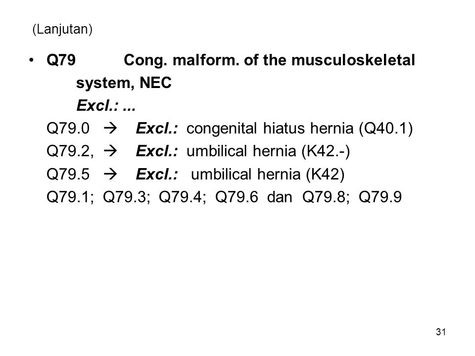 (Lanjutan) Q79Cong. malform. of the musculoskeletal system, NEC Excl.:... Q79.0  Excl.: congenital hiatus hernia (Q40.1) Q79.2,  Excl.: umbilical he
