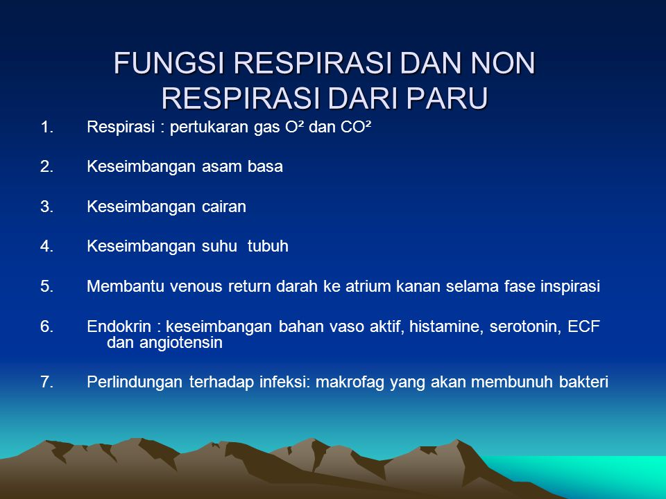 FUNGSI RESPIRASI DAN NON RESPIRASI DARI PARU 1. Respirasi : pertukaran gas O² dan CO² 2. Keseimbangan asam basa 3. Keseimbangan cairan 4. Keseimbangan