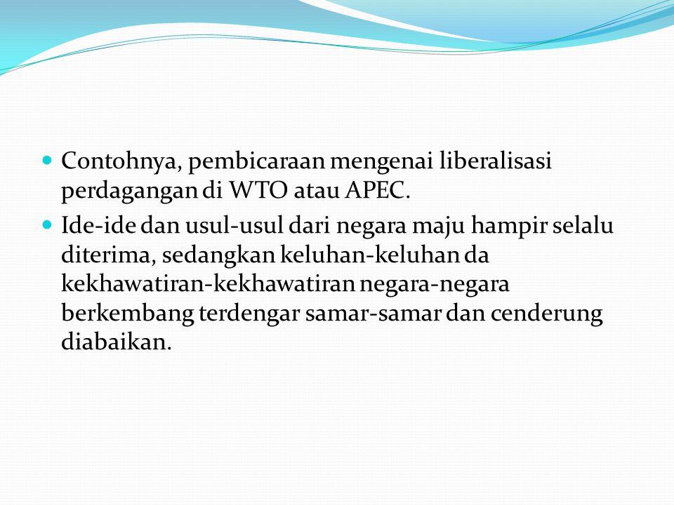 Contohnya, pembicaraan mengenai liberalisasi perdagangan di WTO atau APEC.