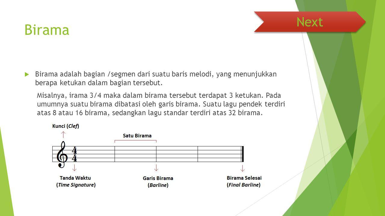 Birama  Birama adalah bagian /segmen dari suatu baris melodi, yang menunjukkan berapa ketukan dalam bagian tersebut. Misalnya, irama 3/4 maka dalam b