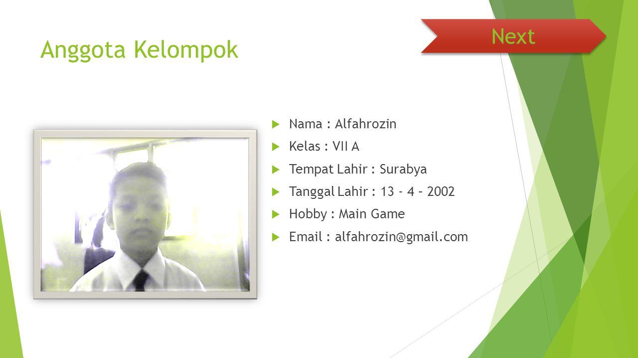 Anggota Kelompok  Nama : Alfahrozin  Kelas : VII A  Tempat Lahir : Surabya  Tanggal Lahir : 13 - 4 – 2002  Hobby : Main Game  Email : alfahrozin@gmail.com Next