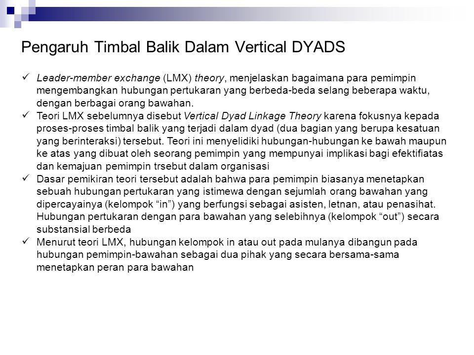 Pengaruh Timbal Balik Dalam Vertical DYADS Leader-member exchange (LMX) theory, menjelaskan bagaimana para pemimpin mengembangkan hubungan pertukaran
