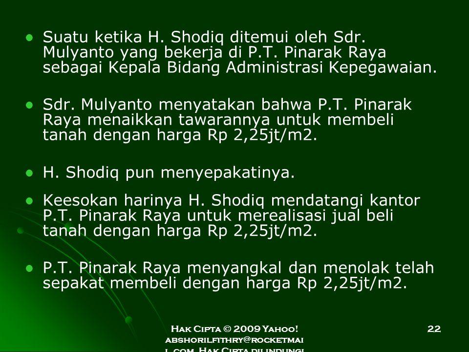 Hak Cipta © 2009 Yahoo! abshorilfithry@rocketmai l.com. Hak Cipta dilindungi Undang-Undang. 22 Suatu ketika H. Shodiq ditemui oleh Sdr. Mulyanto yang