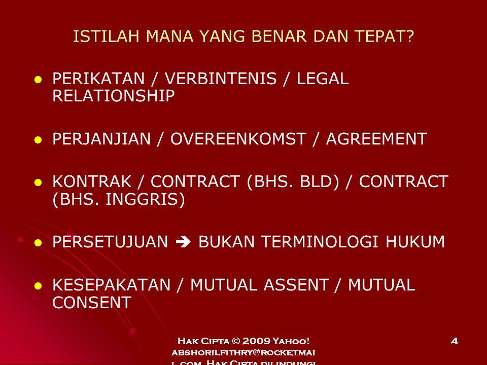 Hak Cipta © 2009 Yahoo! abshorilfithry@rocketmai l.com. Hak Cipta dilindungi Undang-Undang. 4 ISTILAH MANA YANG BENAR DAN TEPAT? PERIKATAN / VERBINTEN