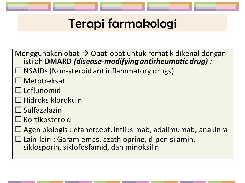 Terapi farmakologi Menggunakan obat  Obat-obat untuk rematik dikenal dengan istilah DMARD (disease-modifying antirheumatic drug) :  NSAIDs (Non-ster