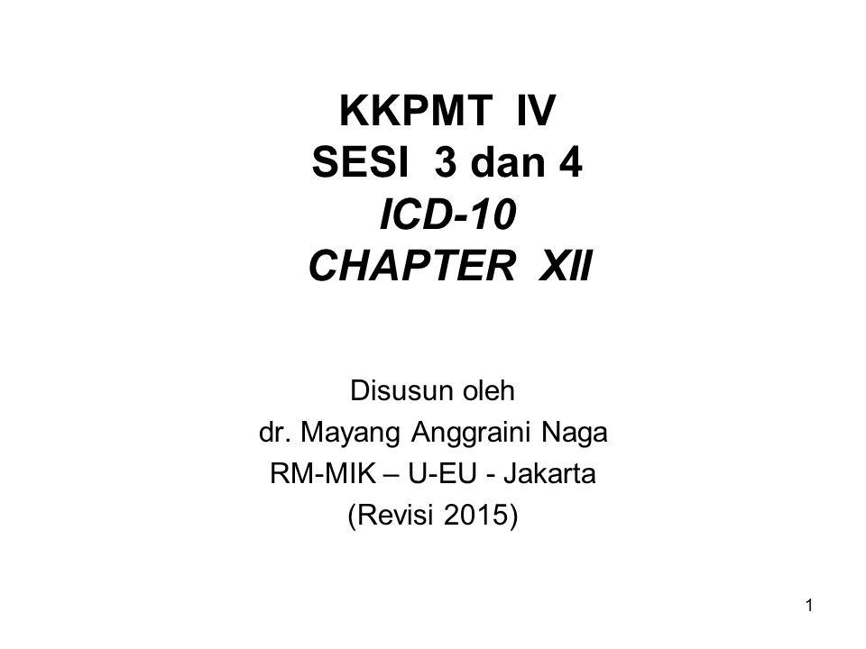 1 KKPMT IV SESI 3 dan 4 ICD-10 CHAPTER XII Disusun oleh dr.