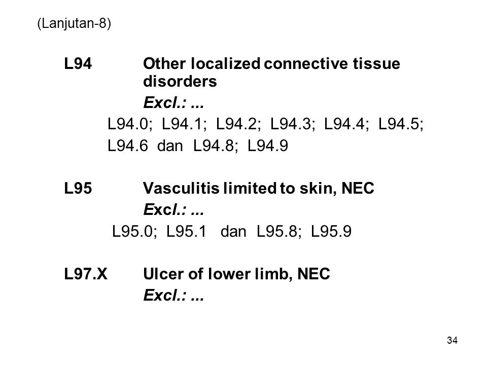 34 (Lanjutan-8) L94 Other localized connective tissue disorders Excl.:... L94.0; L94.1; L94.2; L94.3; L94.4; L94.5; L94.6 dan L94.8; L94.9 L95Vasculit