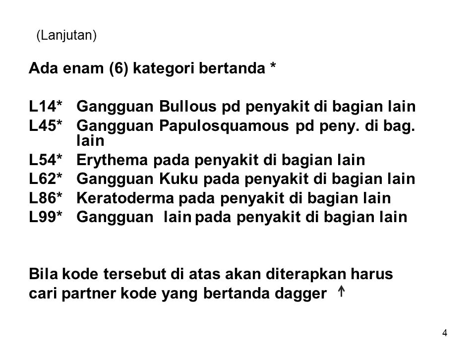(Lanjutan) Ada enam (6) kategori bertanda * L14*Gangguan Bullous pd penyakit di bagian lain L45*Gangguan Papulosquamous pd peny.
