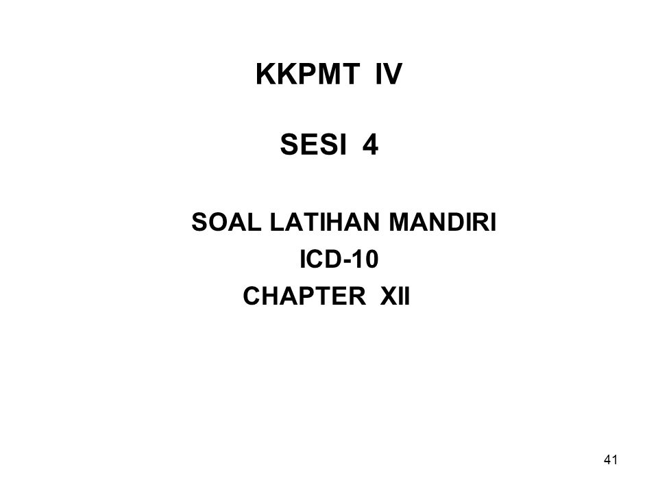 KKPMT IV SESI 4 SOAL LATIHAN MANDIRI ICD-10 CHAPTER XII 41