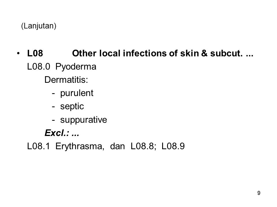 (Lanjutan) L08Other local infections of skin & subcut.... L08.0 Pyoderma Dermatitis: - purulent - septic - suppurative Excl.:... L08.1 Erythrasma, dan