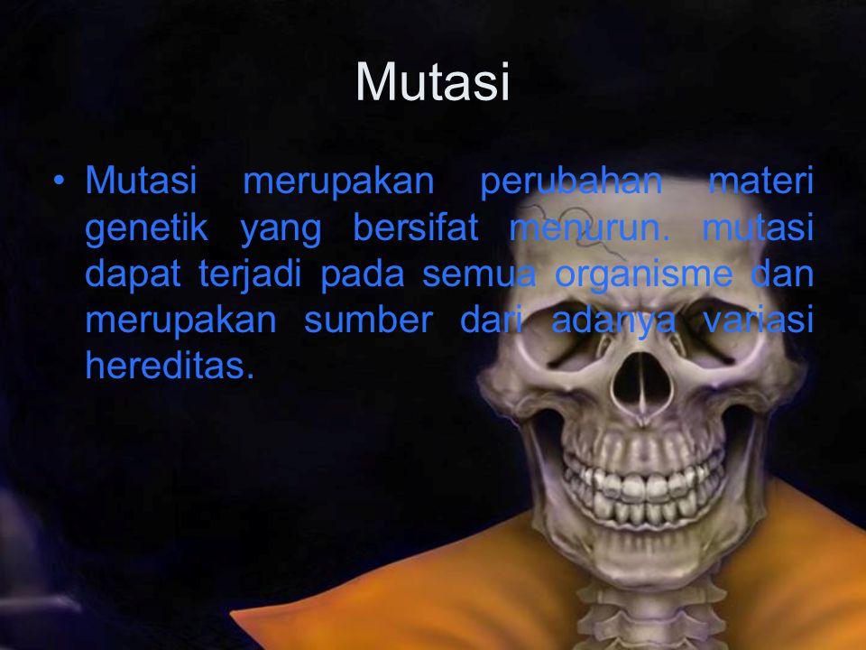 Mutasi Mutasi merupakan perubahan materi genetik yang bersifat menurun. mutasi dapat terjadi pada semua organisme dan merupakan sumber dari adanya var