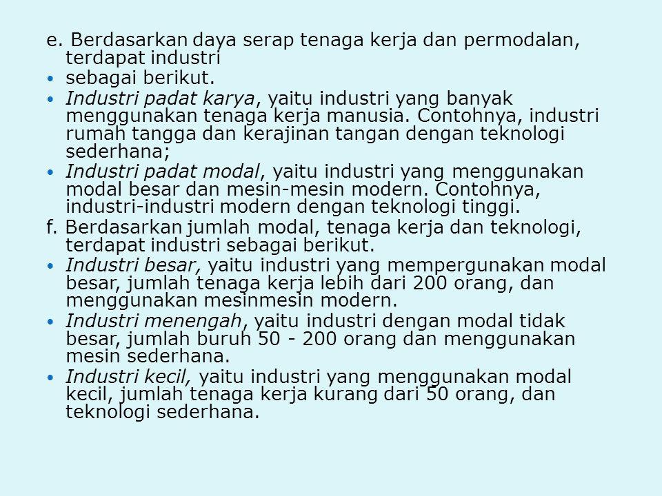 e.Berdasarkan daya serap tenaga kerja dan permodalan, terdapat industri sebagai berikut.