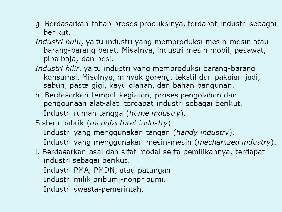 g.Berdasarkan tahap proses produksinya, terdapat industri sebagai berikut.