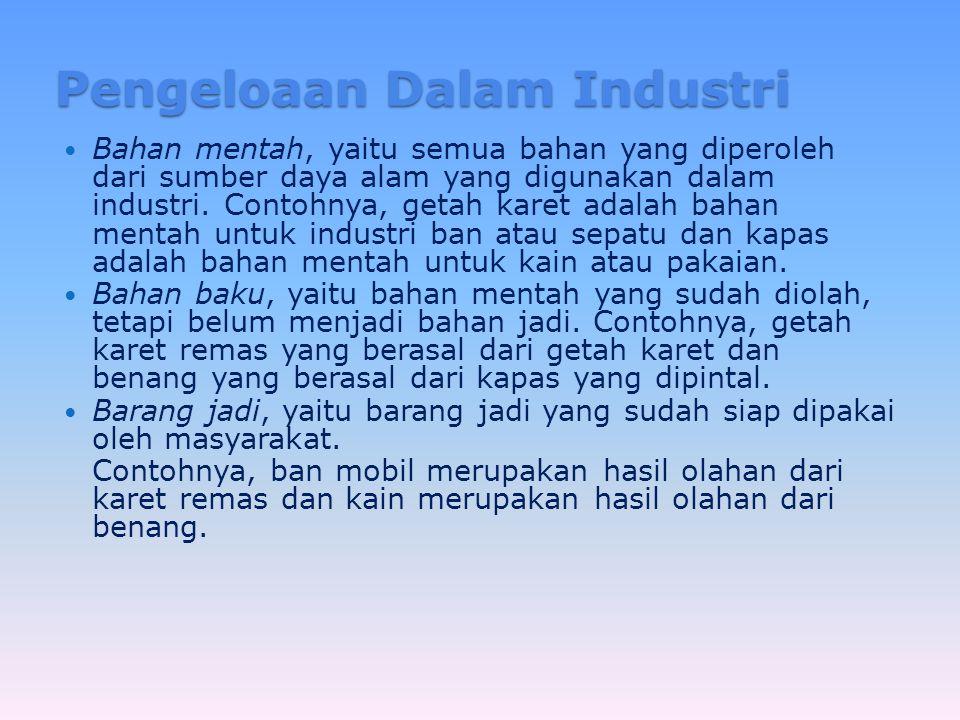 Pengeloaan Dalam Industri Bahan mentah, yaitu semua bahan yang diperoleh dari sumber daya alam yang digunakan dalam industri.