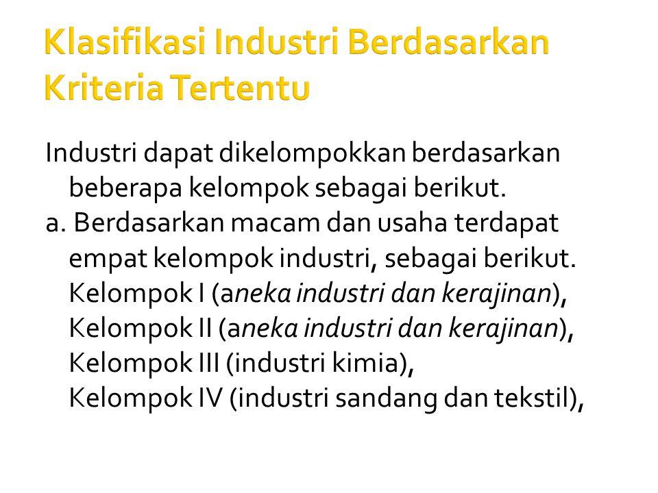 Industri dapat dikelompokkan berdasarkan beberapa kelompok sebagai berikut.