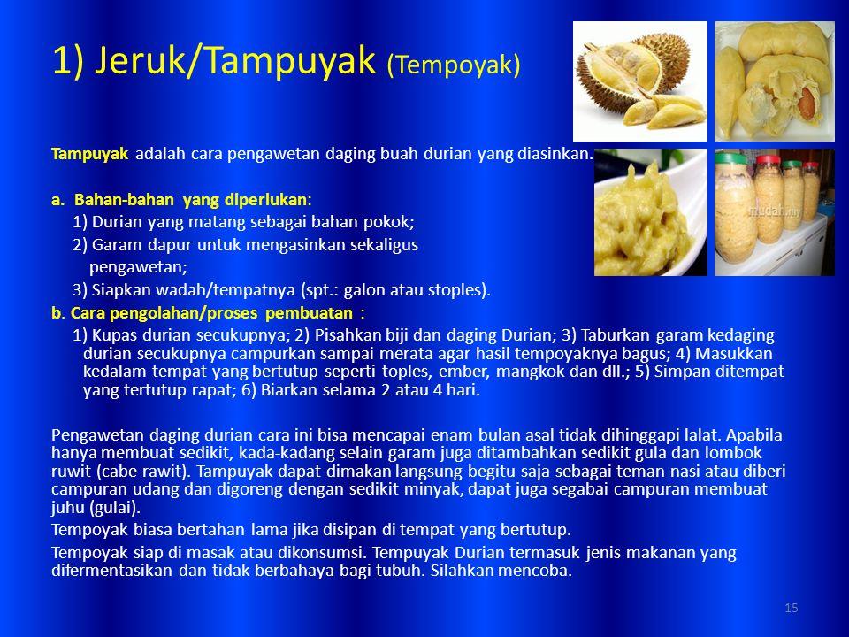 1) Jeruk/Tampuyak (Tempoyak) Tampuyak adalah cara pengawetan daging buah durian yang diasinkan. a. Bahan-bahan yang diperlukan: 1) Durian yang matang
