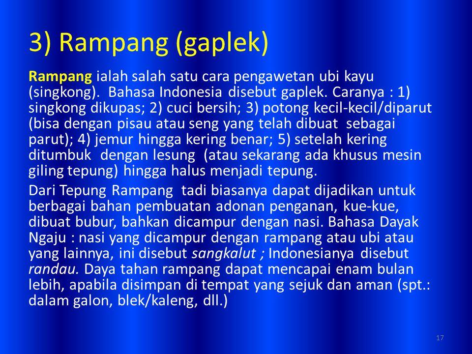 3) Rampang (gaplek) Rampang ialah salah satu cara pengawetan ubi kayu (singkong). Bahasa Indonesia disebut gaplek. Caranya : 1) singkong dikupas; 2) c