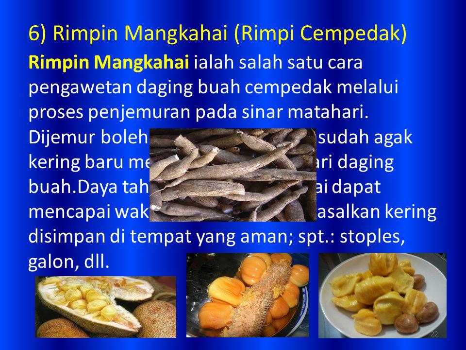 6) Rimpin Mangkahai (Rimpi Cempedak) Rimpin Mangkahai ialah salah satu cara pengawetan daging buah cempedak melalui proses penjemuran pada sinar matah