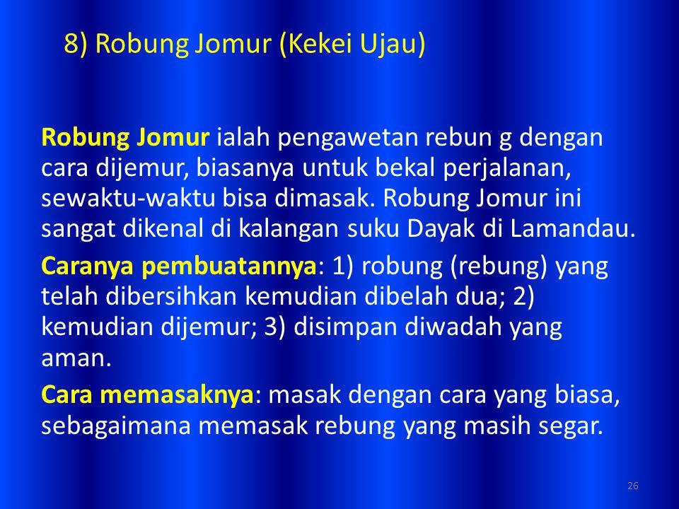 8) Robung Jomur (Kekei Ujau) Robung Jomur ialah pengawetan rebun g dengan cara dijemur, biasanya untuk bekal perjalanan, sewaktu-waktu bisa dimasak. R
