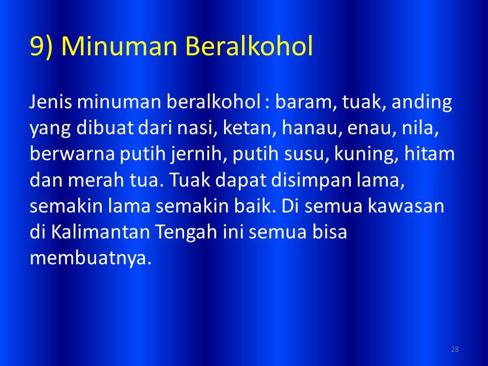 9) Minuman Beralkohol Jenis minuman beralkohol : baram, tuak, anding yang dibuat dari nasi, ketan, hanau, enau, nila, berwarna putih jernih, putih sus