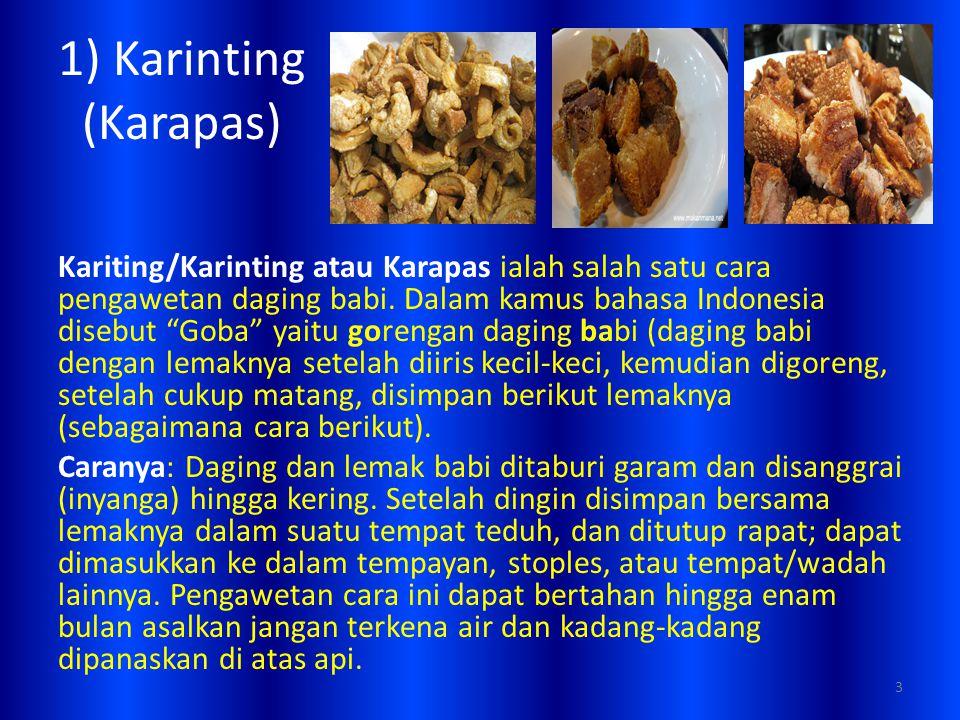 """1) Karinting (Karapas) Kariting/Karinting atau Karapas ialah salah satu cara pengawetan daging babi. Dalam kamus bahasa Indonesia disebut """"Goba"""" yaitu"""