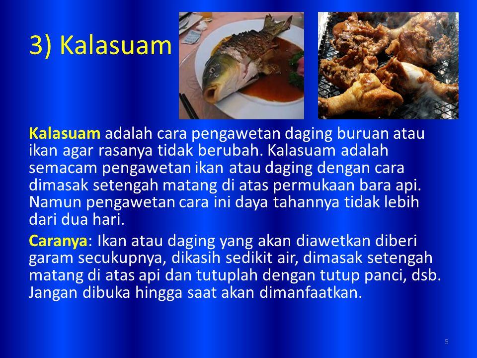 3) Kalasuam Kalasuam adalah cara pengawetan daging buruan atau ikan agar rasanya tidak berubah. Kalasuam adalah semacam pengawetan ikan atau daging de