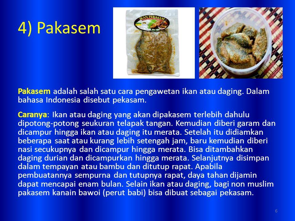 4) Pakasem Pakasem adalah salah satu cara pengawetan ikan atau daging. Dalam bahasa Indonesia disebut pekasam. Caranya: Ikan atau daging yang akan dip