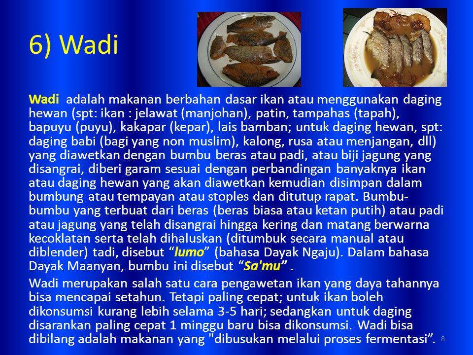 6) Wadi Wadi adalah makanan berbahan dasar ikan atau menggunakan daging hewan (spt: ikan : jelawat (manjohan), patin, tampahas (tapah), bapuyu (puyu),
