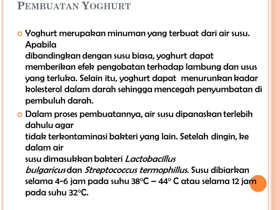 P EMBUATAN Y OGHURT Yoghurt merupakan minuman yang terbuat dari air susu. Apabila dibandingkan dengan susu biasa, yoghurt dapat memberikan efek pengob