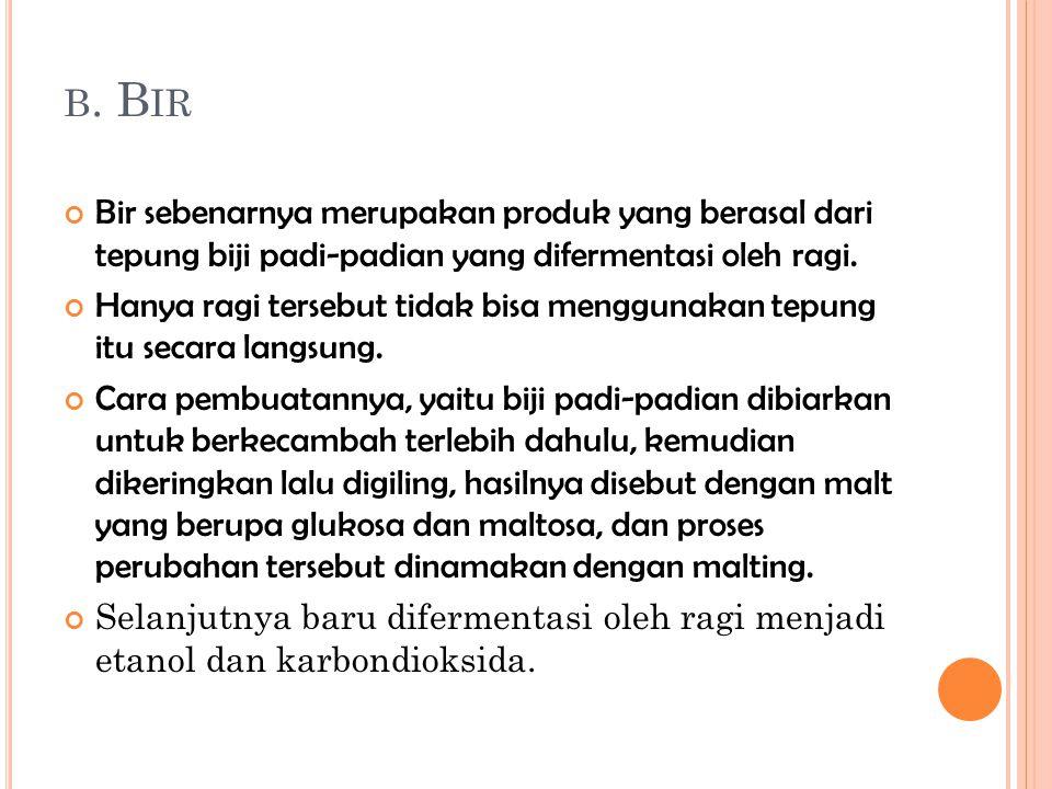 B. B IR Bir sebenarnya merupakan produk yang berasal dari tepung biji padi-padian yang difermentasi oleh ragi. Hanya ragi tersebut tidak bisa mengguna