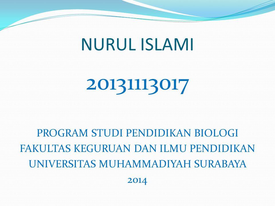 NURUL ISLAMI 20131113017 PROGRAM STUDI PENDIDIKAN BIOLOGI FAKULTAS KEGURUAN DAN ILMU PENDIDIKAN UNIVERSITAS MUHAMMADIYAH SURABAYA 2014